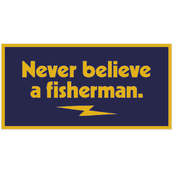 Never Believe a Fisherman Sticker